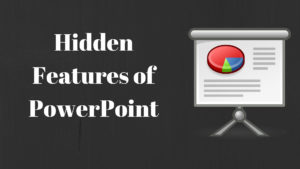Hidden Features of PowerPoint